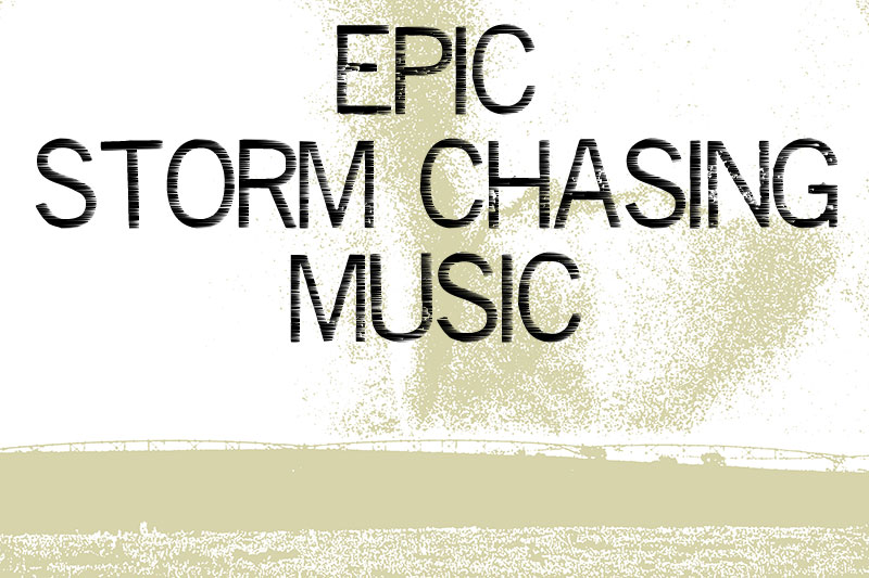 epic storm chasing music